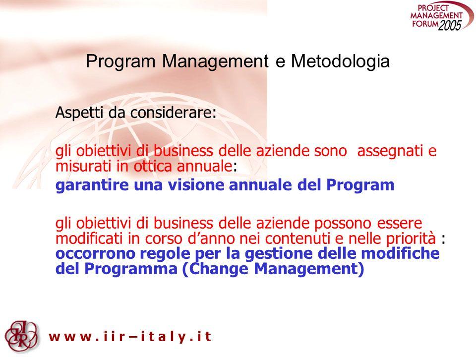 w w w. i i r – i t a l y. i t Program Management e Metodologia Aspetti da considerare: gli obiettivi di business delle aziende sono assegnati e misura