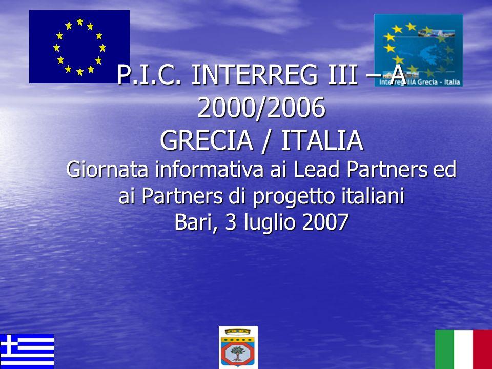 P.I.C. INTERREG III – A 2000/2006 GRECIA / ITALIA Giornata informativa ai Lead Partners ed ai Partners di progetto italiani Bari, 3 luglio 2007