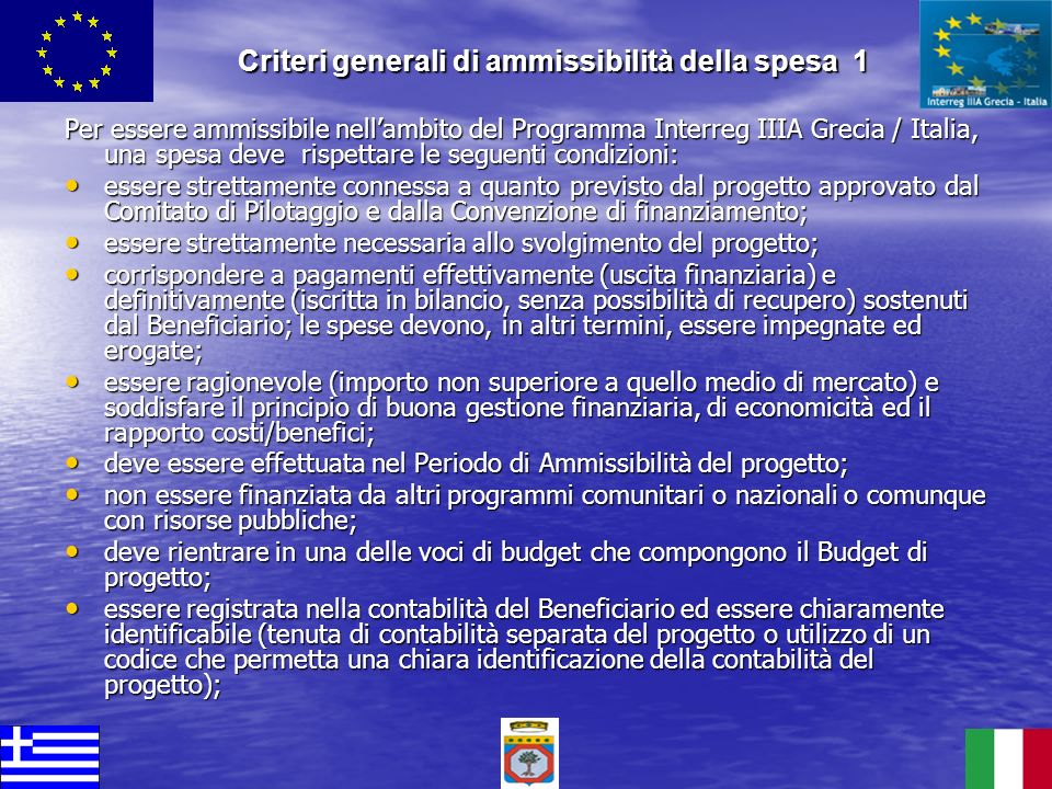 Per essere ammissibile nellambito del Programma Interreg IIIA Grecia / Italia, una spesa deve rispettare le seguenti condizioni: essere strettamente c