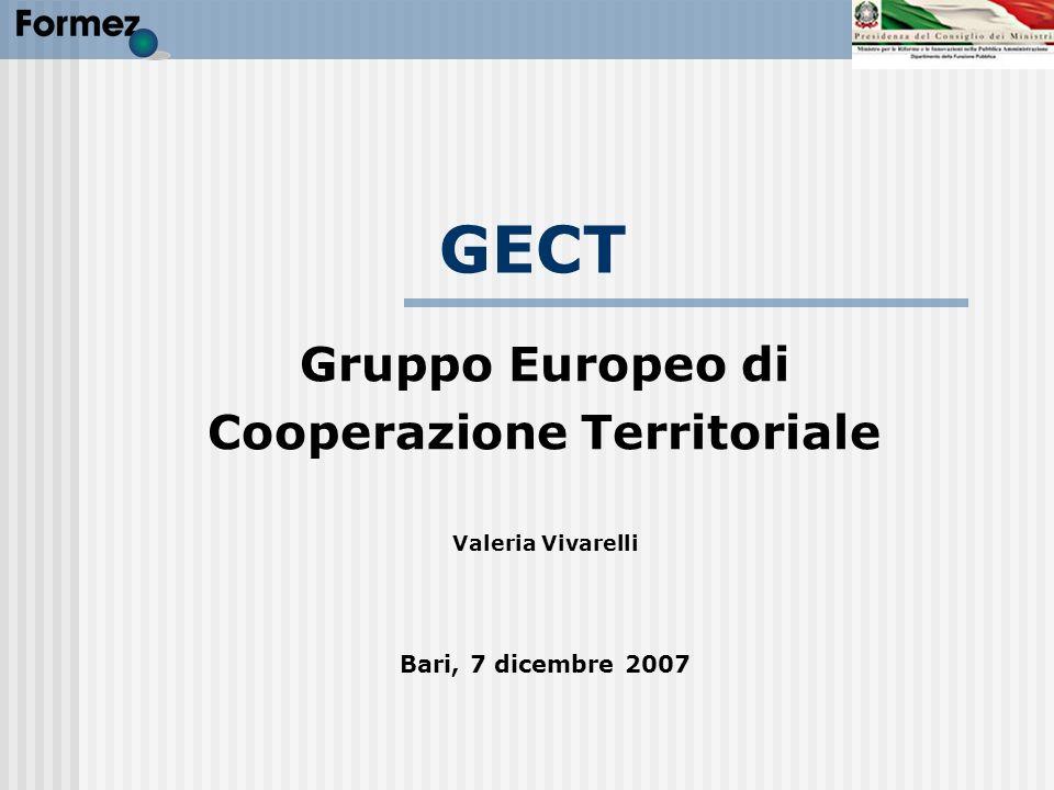 GECT Gruppo Europeo di Cooperazione Territoriale Valeria Vivarelli Bari, 7 dicembre 2007