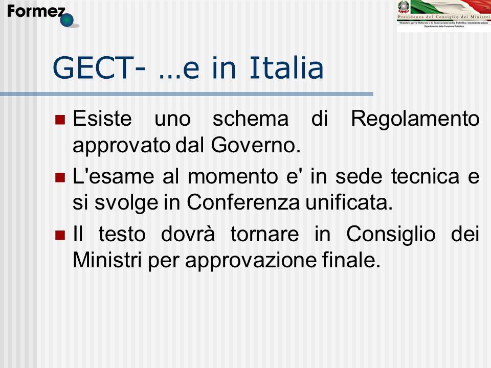 GECT- …e in Italia Esiste uno schema di Regolamento approvato dal Governo. L'esame al momento e' in sede tecnica e si svolge in Conferenza unificata.
