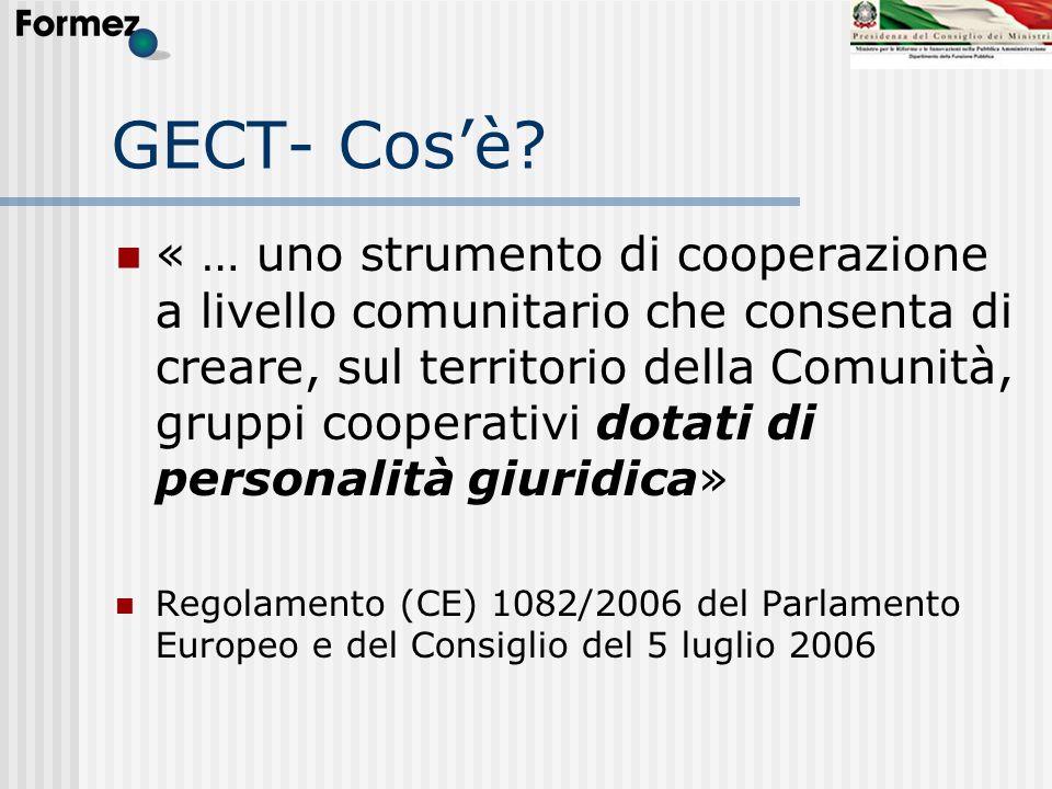 GECT- Cosè? « … uno strumento di cooperazione a livello comunitario che consenta di creare, sul territorio della Comunità, gruppi cooperativi dotati d