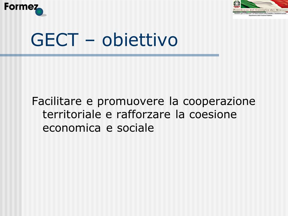 GECT – obiettivo Facilitare e promuovere la cooperazione territoriale e rafforzare la coesione economica e sociale