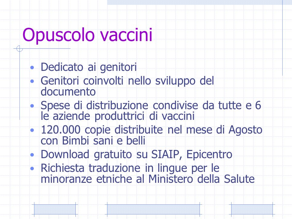 Opuscolo vaccini Dedicato ai genitori Genitori coinvolti nello sviluppo del documento Spese di distribuzione condivise da tutte e 6 le aziende produtt