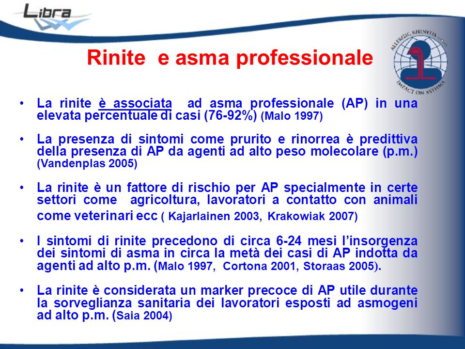 Rinite e asma professionale La rinite è associata ad asma professionale (AP) in una elevata percentuale di casi (76-92%) (Malo 1997) La presenza di si