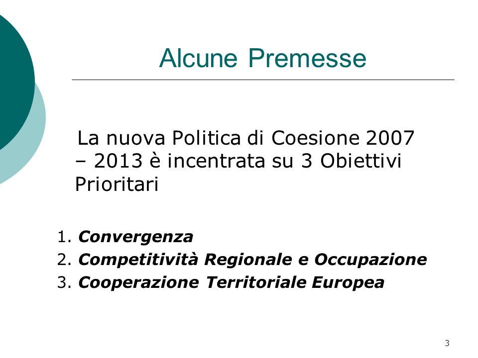 3 Alcune Premesse La nuova Politica di Coesione 2007 – 2013 è incentrata su 3 Obiettivi Prioritari 1.