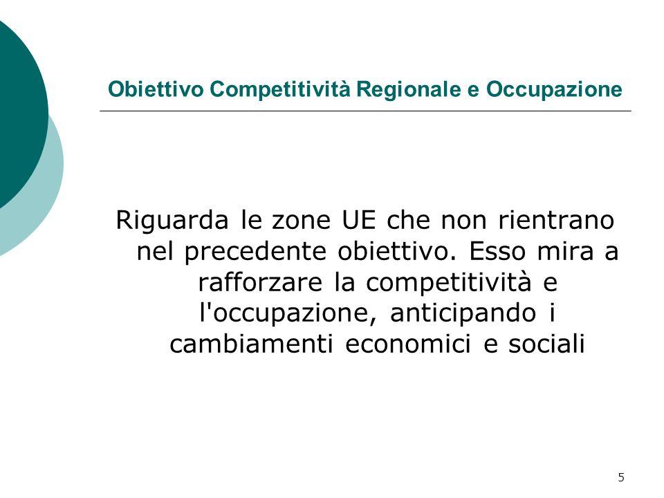 5 Obiettivo Competitività Regionale e Occupazione Riguarda le zone UE che non rientrano nel precedente obiettivo.