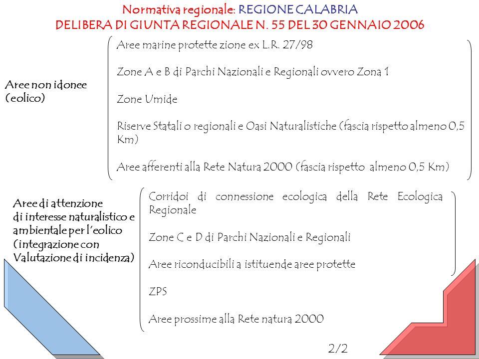 Normativa regionale: REGIONE CALABRIA DELIBERA DI GIUNTA REGIONALE N. 55 DEL 30 GENNAIO 2006 Aree non idonee (eolico) 2/2 Aree di attenzione di intere