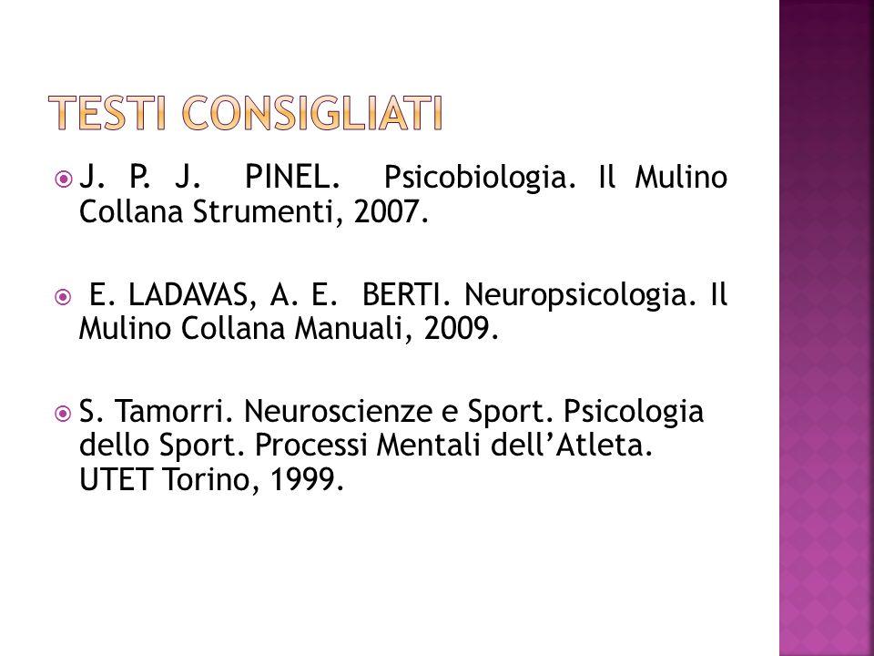 J. P. J. PINEL. Psicobiologia. Il Mulino Collana Strumenti, 2007. E. LADAVAS, A. E. BERTI. Neuropsicologia. Il Mulino Collana Manuali, 2009. S. Tamorr