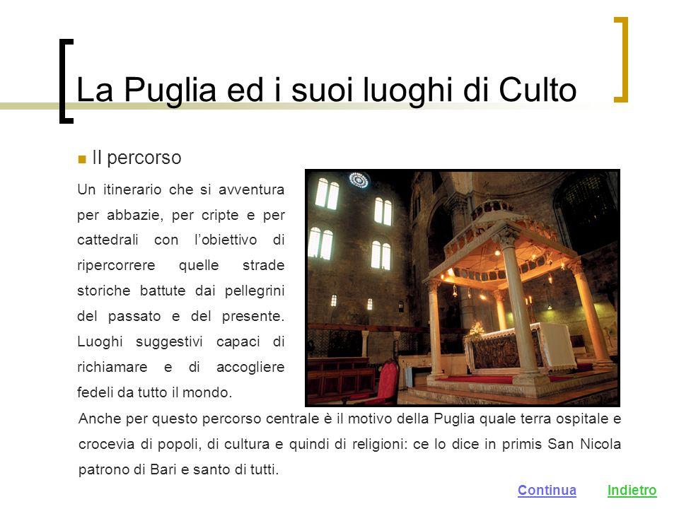 La Puglia ed i suoi luoghi di Culto Il percorso Un itinerario che si avventura per abbazie, per cripte e per cattedrali con lobiettivo di ripercorrere quelle strade storiche battute dai pellegrini del passato e del presente.