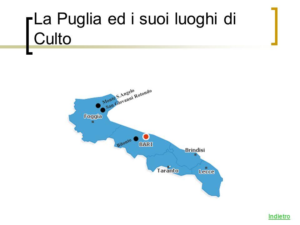 La Puglia ed i suoi luoghi di Culto Monte S.Angelo San Giovanni Rotondo Bitonto Indietro