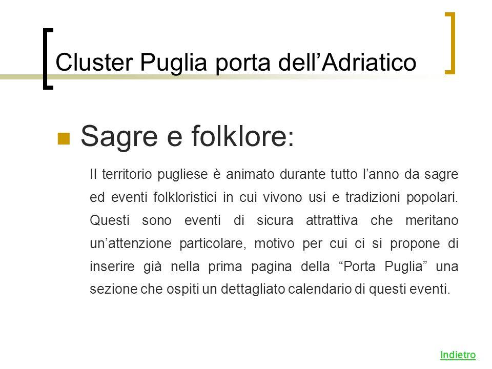 Cluster Puglia porta dellAdriatico Sagre e folklore : Il territorio pugliese è animato durante tutto lanno da sagre ed eventi folkloristici in cui vivono usi e tradizioni popolari.