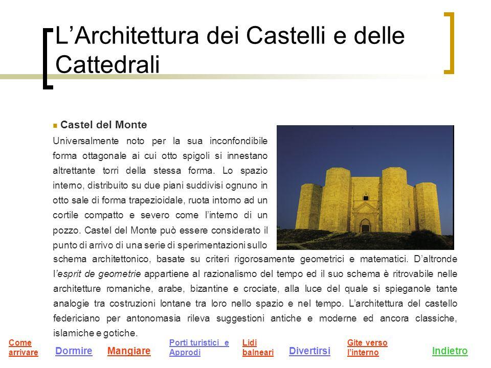 LArchitettura dei Castelli e delle Cattedrali Castel del Monte Universalmente noto per la sua inconfondibile forma ottagonale ai cui otto spigoli si innestano altrettante torri della stessa forma.
