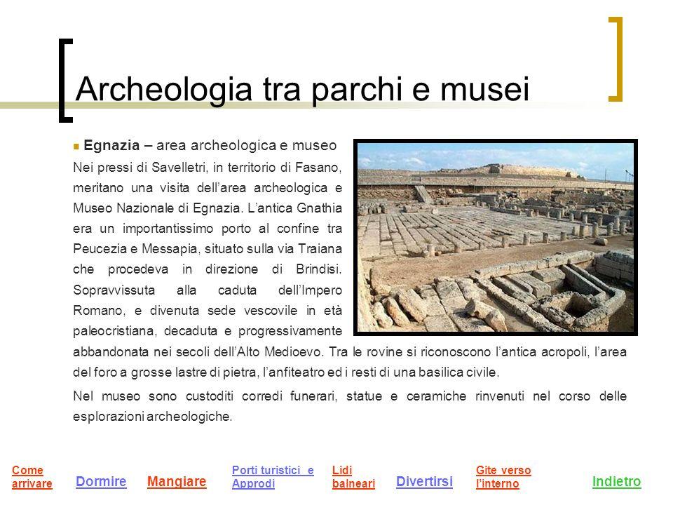 Archeologia tra parchi e musei Egnazia – area archeologica e museo Nei pressi di Savelletri, in territorio di Fasano, meritano una visita dellarea archeologica e Museo Nazionale di Egnazia.