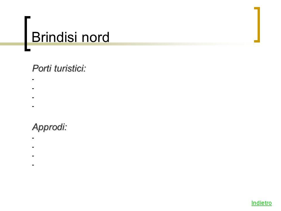 Brindisi nord Porti turistici: - Approdi: Indietro