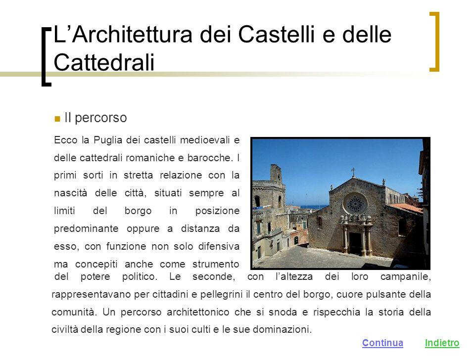 LArchitettura dei Castelli e delle Cattedrali Il percorso Ecco la Puglia dei castelli medioevali e delle cattedrali romaniche e barocche.