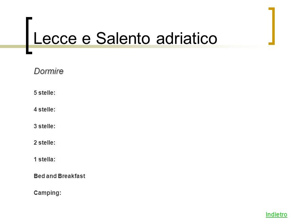 Dormire 5 stelle: 4 stelle: 3 stelle: 2 stelle: 1 stella: Bed and Breakfast Camping: Indietro Lecce e Salento adriatico