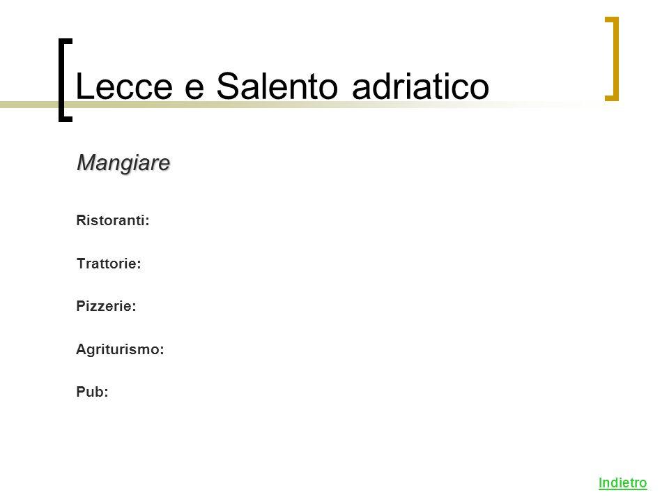 Mangiare Ristoranti: Trattorie: Pizzerie: Agriturismo: Pub: Indietro Lecce e Salento adriatico