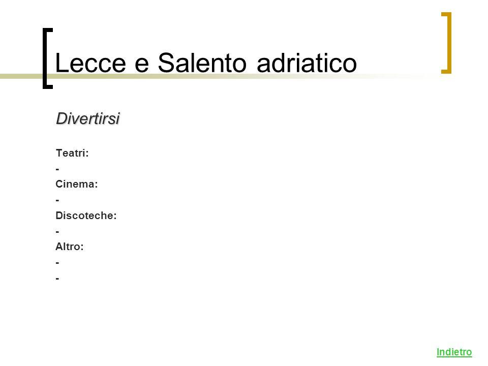 Divertirsi Teatri: - Cinema: - Discoteche: - Altro: - Indietro Lecce e Salento adriatico