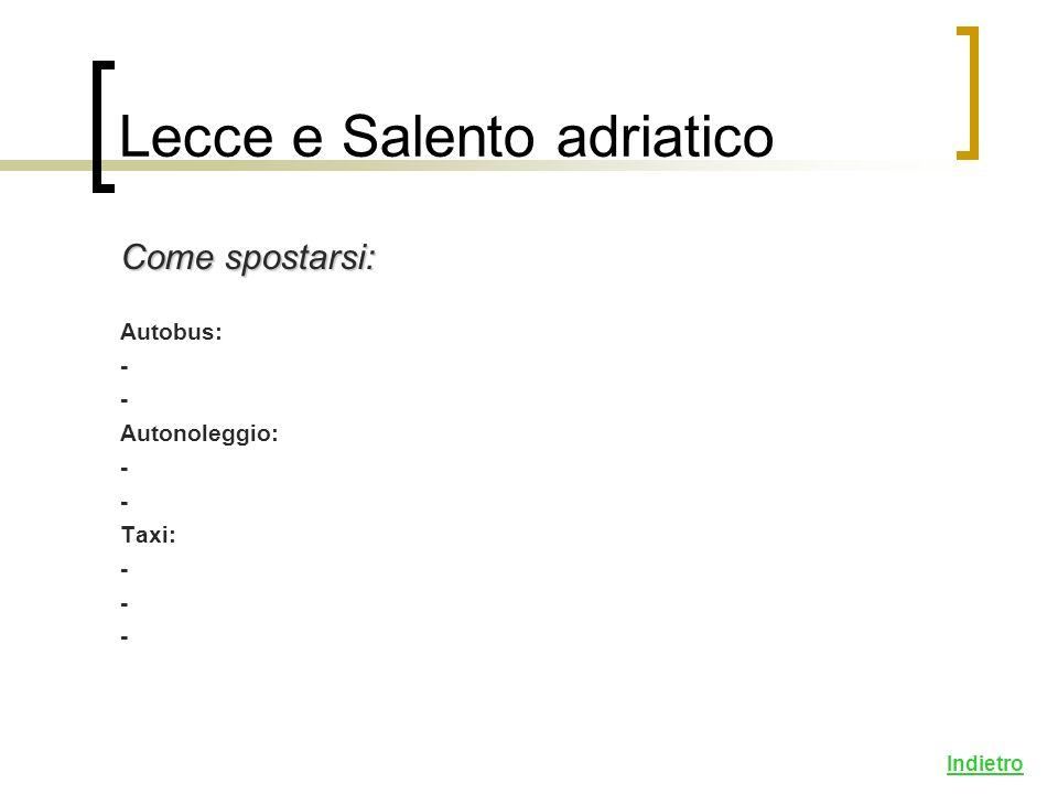 Indietro Come spostarsi: Autobus: - Autonoleggio: - Taxi: - Lecce e Salento adriatico