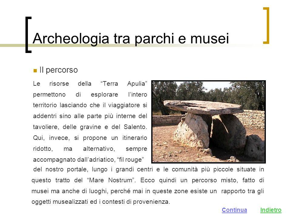 Archeologia tra parchi e musei Il percorso Le risorse della Terra Apulia permettono di esplorare lintero territorio lasciando che il viaggiatore si addentri sino alle parte più interne del tavoliere, delle gravine e del Salento.