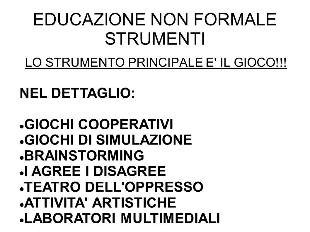 EDUCAZIONE NON FORMALE STRUMENTI LO STRUMENTO PRINCIPALE E' IL GIOCO!!! NEL DETTAGLIO: GIOCHI COOPERATIVI GIOCHI DI SIMULAZIONE BRAINSTORMING I AGREE