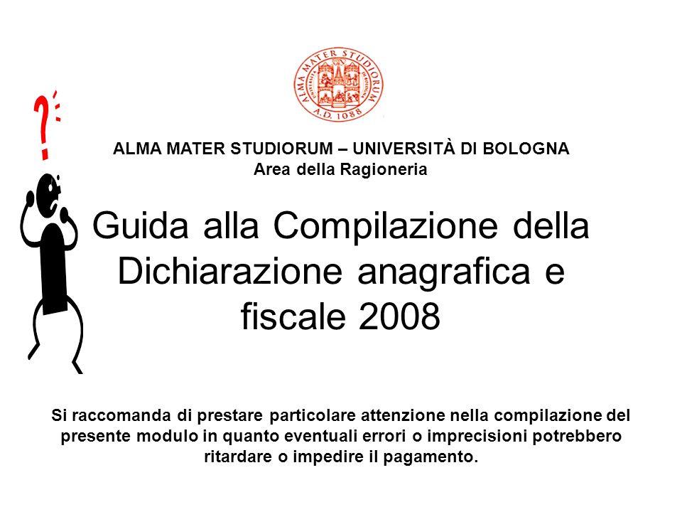 Guida alla Compilazione della Dichiarazione anagrafica e fiscale 2008 ALMA MATER STUDIORUM – UNIVERSITÀ DI BOLOGNA Area della Ragioneria Si raccomanda