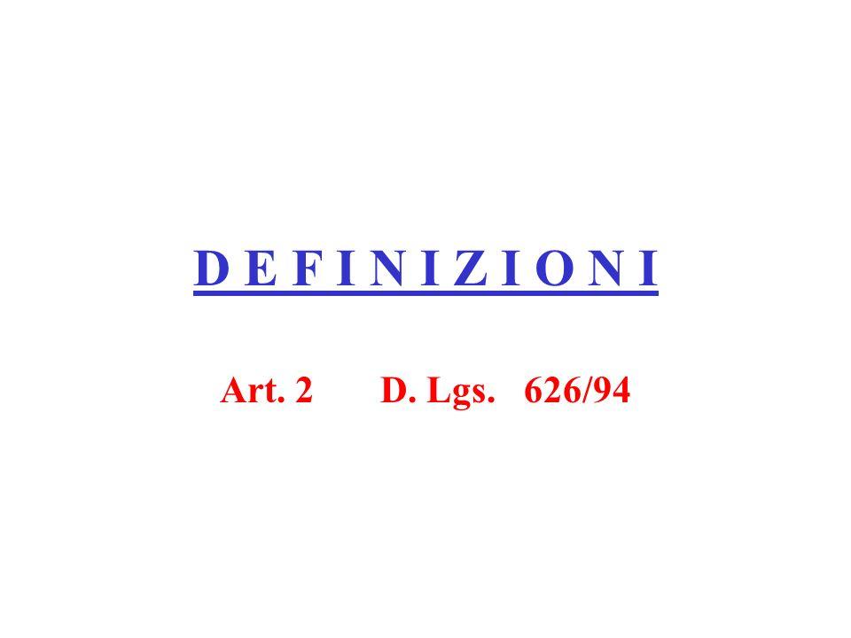 D E F I N I Z I O N I Art. 2 D. Lgs. 626/94