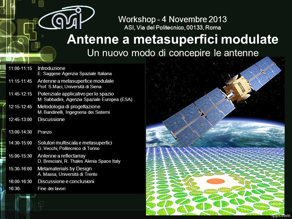Workshop - 4 Novembre 2013 ASI, Via del Politecnico, 00133, Roma Antenne a metasuperfici modulate Un nuovo modo di concepire le antenne 11:00-11:15 In