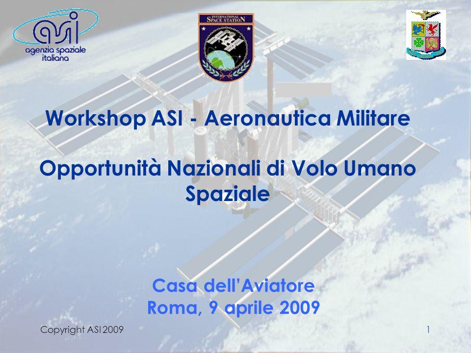 ISS Department Copyright ASI 20091 Workshop ASI - Aeronautica Militare Opportunità Nazionali di Volo Umano Spaziale Casa dellAviatore Roma, 9 aprile 2