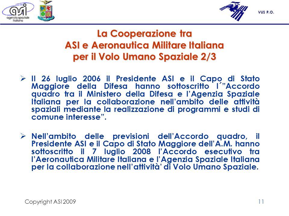 VUS P.O. Copyright ASI 200911 La Cooperazione tra ASI e Aeronautica Militare Italiana per il Volo Umano Spaziale 2/3 Il 26 luglio 2006 il Presidente A
