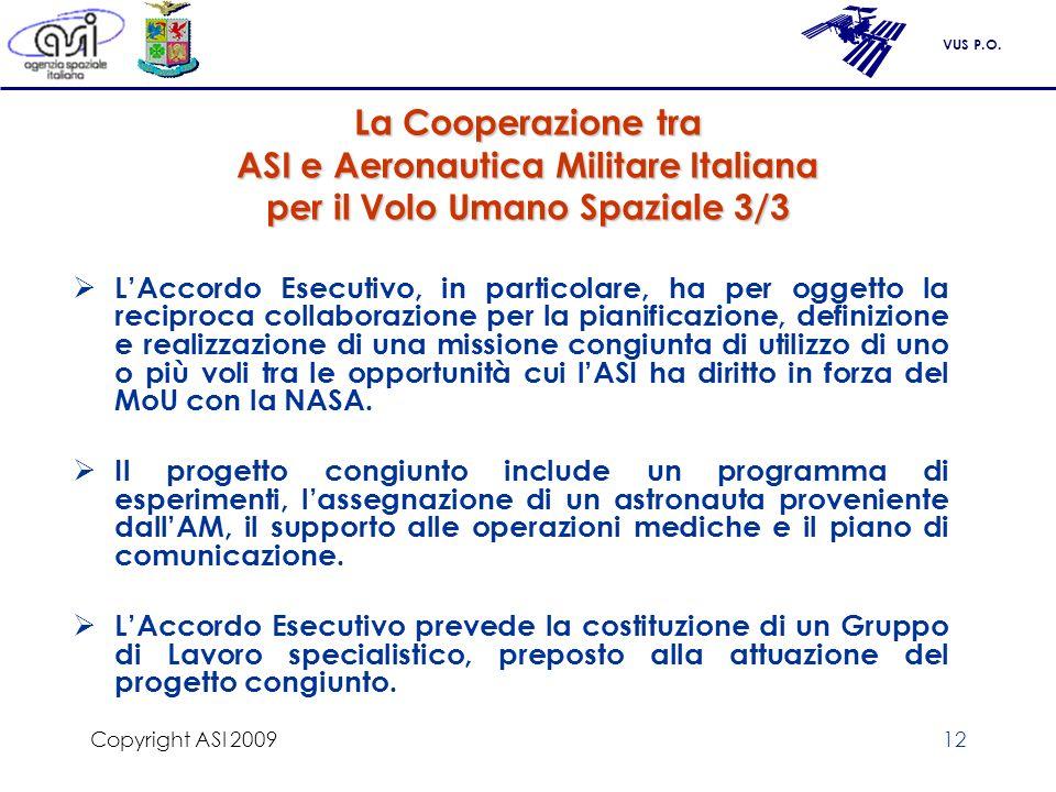 VUS P.O. Copyright ASI 200912 La Cooperazione tra ASI e Aeronautica Militare Italiana per il Volo Umano Spaziale 3/3 LAccordo Esecutivo, in particolar