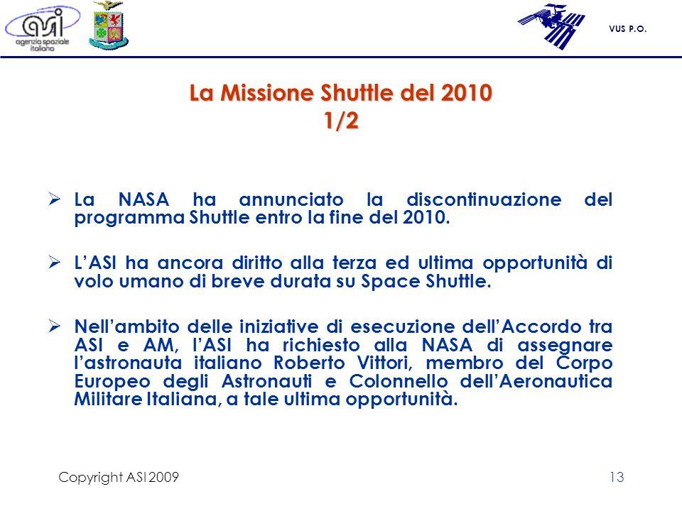 VUS P.O. Copyright ASI 200913 La Missione Shuttle del 2010 1/2 La NASA ha annunciato la discontinuazione del programma Shuttle entro la fine del 2010.