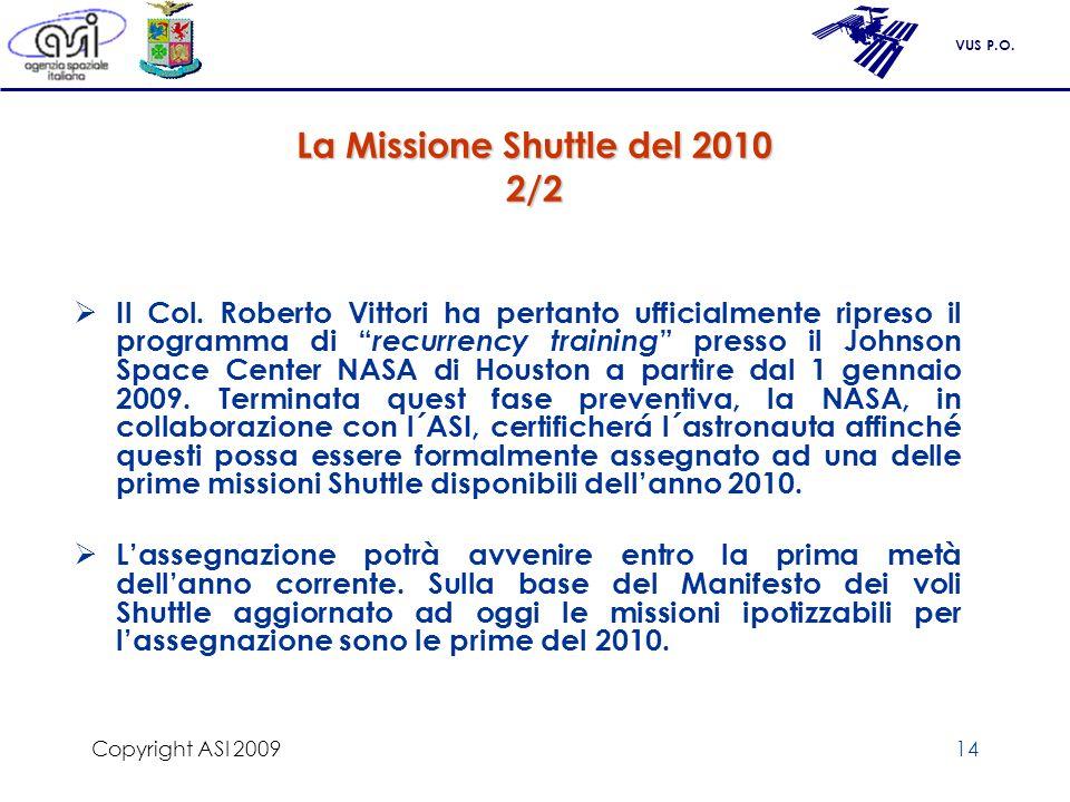 VUS P.O. Copyright ASI 200914 La Missione Shuttle del 2010 2/2 Il Col. Roberto Vittori ha pertanto ufficialmente ripreso il programma di recurrency tr