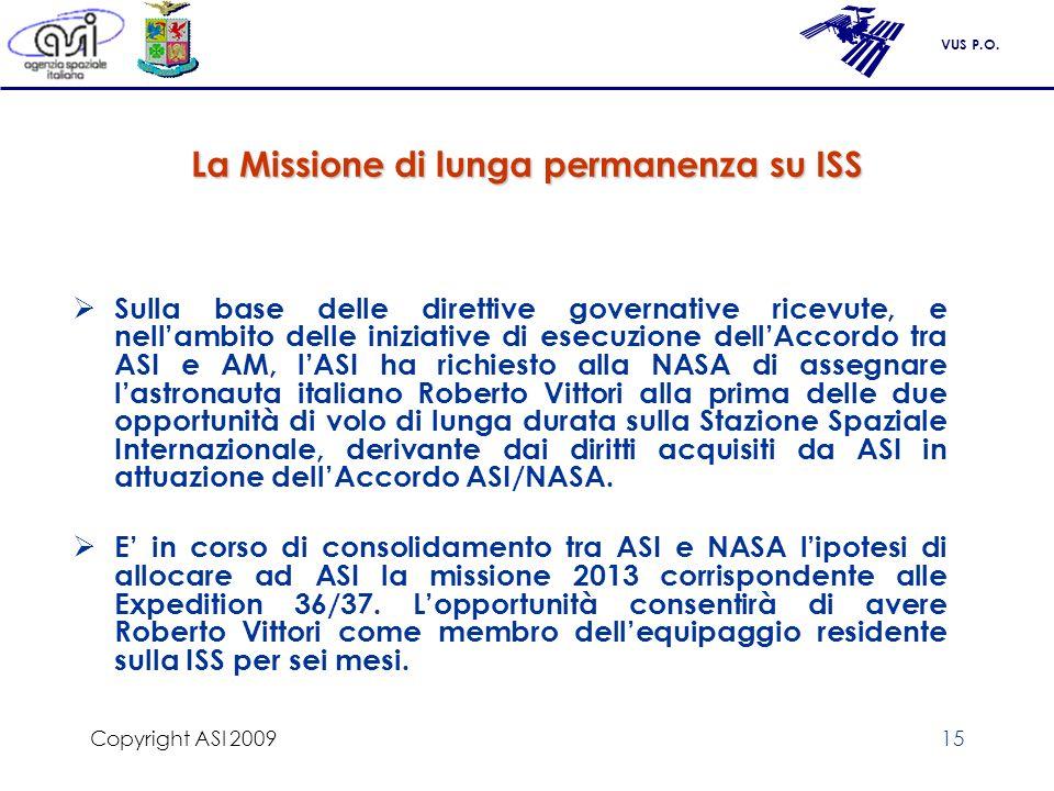 VUS P.O. Copyright ASI 200915 La Missione di lunga permanenza su ISS Sulla base delle direttive governative ricevute, e nellambito delle iniziative di
