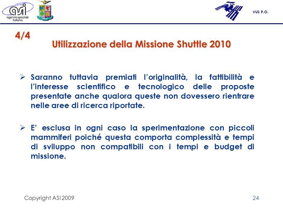VUS P.O. Copyright ASI 200924 Utilizzazione della Missione Shuttle 2010 Saranno tuttavia premiati loriginalità, la fattibilità e linteresse scientific