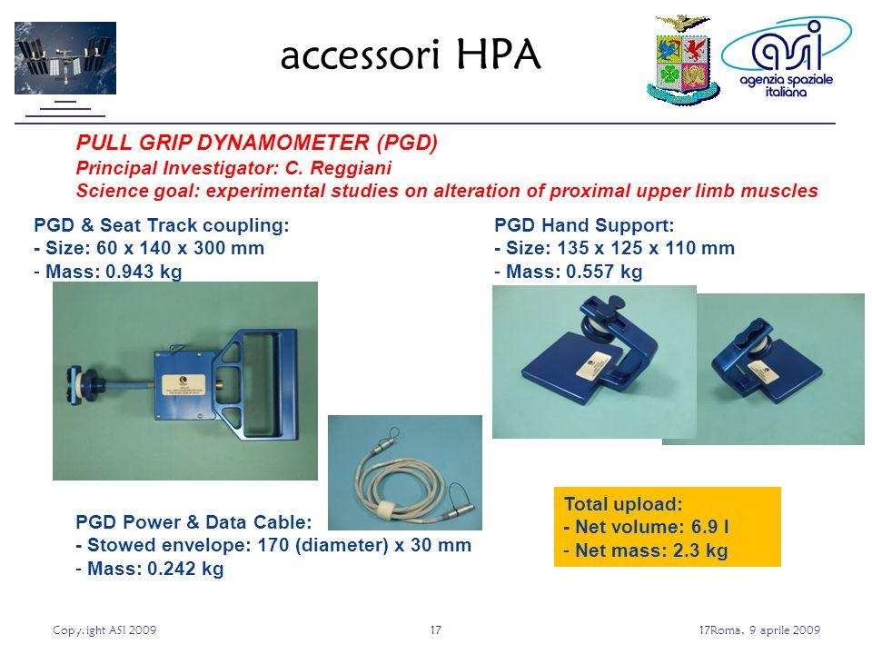 Copyright ASI 20091717Roma, 9 aprile 2009 17 accessori HPA PULL GRIP DYNAMOMETER (PGD) Principal Investigator: C.