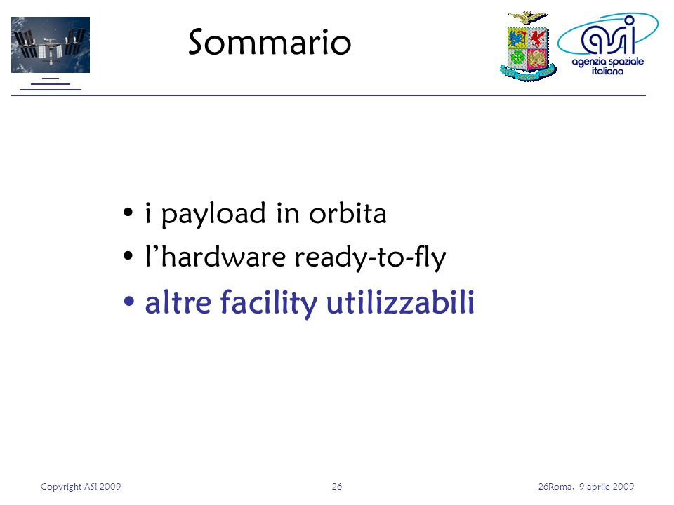 Copyright ASI 20092626Roma, 9 aprile 2009 Sommario i payload in orbita lhardware ready-to-fly altre facility utilizzabili