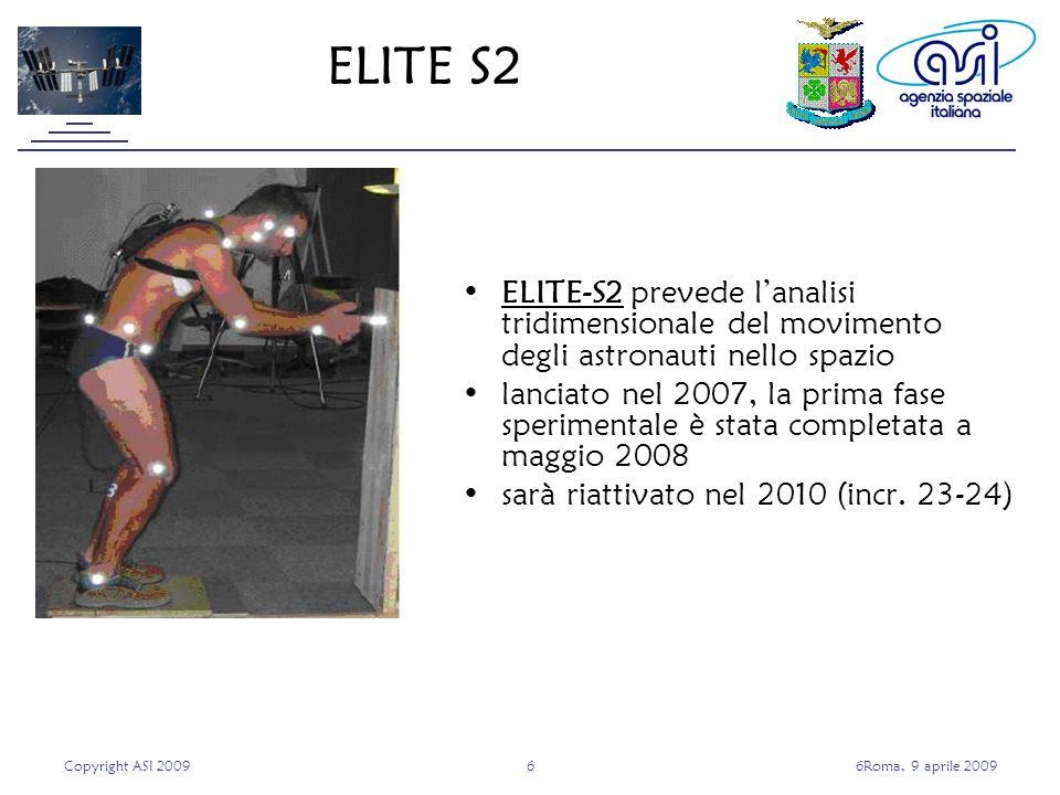 Copyright ASI 200966Roma, 9 aprile 2009 ELITE-S2 prevede lanalisi tridimensionale del movimento degli astronauti nello spazio lanciato nel 2007, la prima fase sperimentale è stata completata a maggio 2008 sarà riattivato nel 2010 (incr.