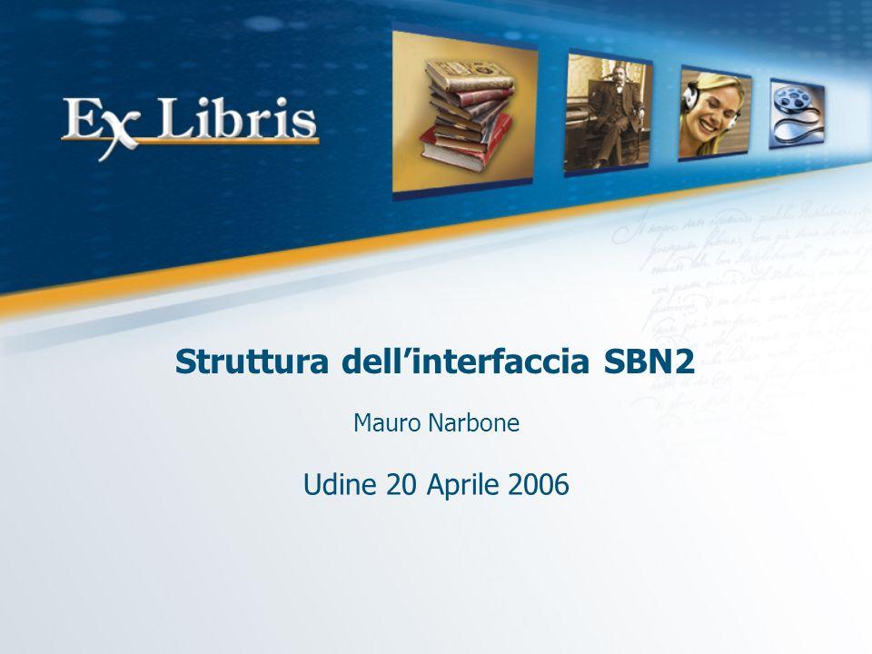 Struttura dellinterfaccia SBN2 Mauro Narbone Udine 20 Aprile 2006