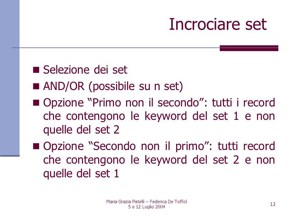 Maria Grazia Pistelli – Federica De Toffol 5 e 12 Luglio 2004 12 Selezione dei set AND/OR (possibile su n set) Opzione Primo non il secondo: tutti i r