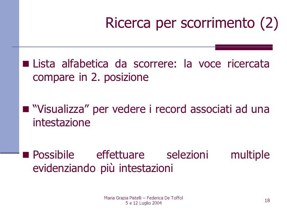 Maria Grazia Pistelli – Federica De Toffol 5 e 12 Luglio 2004 18 Lista alfabetica da scorrere: la voce ricercata compare in 2. posizione Visualizza pe