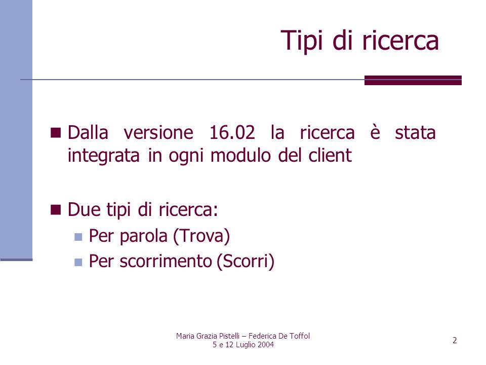 Maria Grazia Pistelli – Federica De Toffol 5 e 12 Luglio 2004 3 Ricerca base Ricerche CCL (Common Command Language) Ricerche fisse (Ricerca multi-campo) Ricerca per parola (Trova)