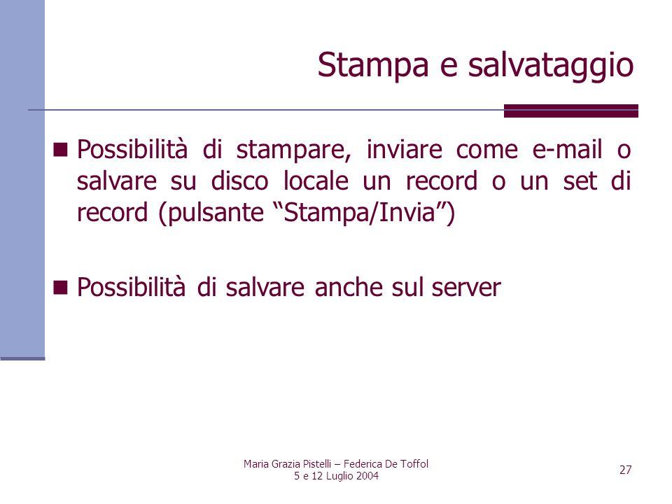 Maria Grazia Pistelli – Federica De Toffol 5 e 12 Luglio 2004 27 Possibilità di stampare, inviare come e-mail o salvare su disco locale un record o un