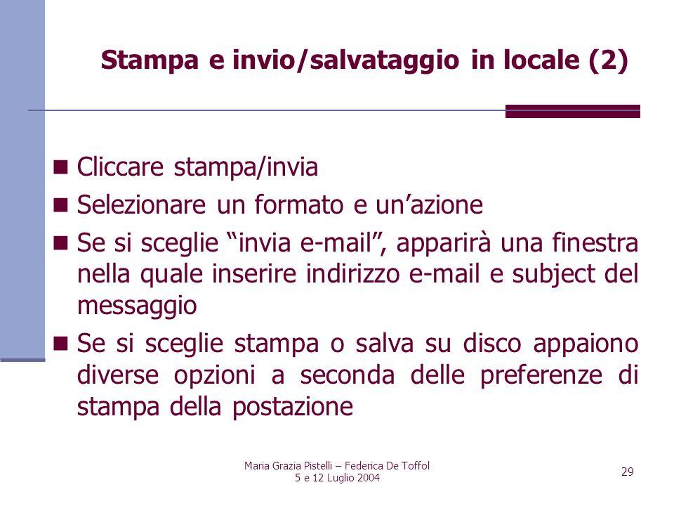 Maria Grazia Pistelli – Federica De Toffol 5 e 12 Luglio 2004 29 Cliccare stampa/invia Selezionare un formato e unazione Se si sceglie invia e-mail, a