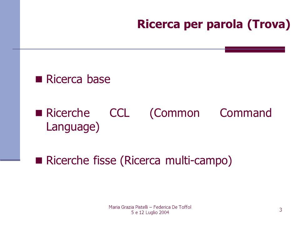Maria Grazia Pistelli – Federica De Toffol 5 e 12 Luglio 2004 3 Ricerca base Ricerche CCL (Common Command Language) Ricerche fisse (Ricerca multi-camp