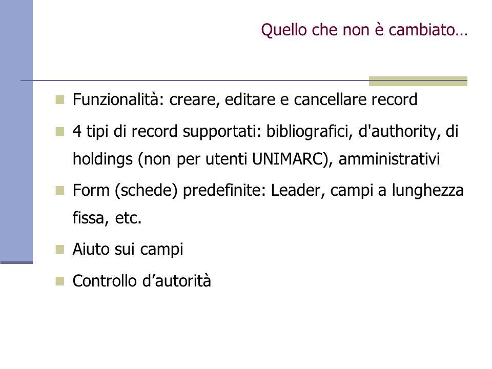 Funzionalità: creare, editare e cancellare record 4 tipi di record supportati: bibliografici, d'authority, di holdings (non per utenti UNIMARC), ammin