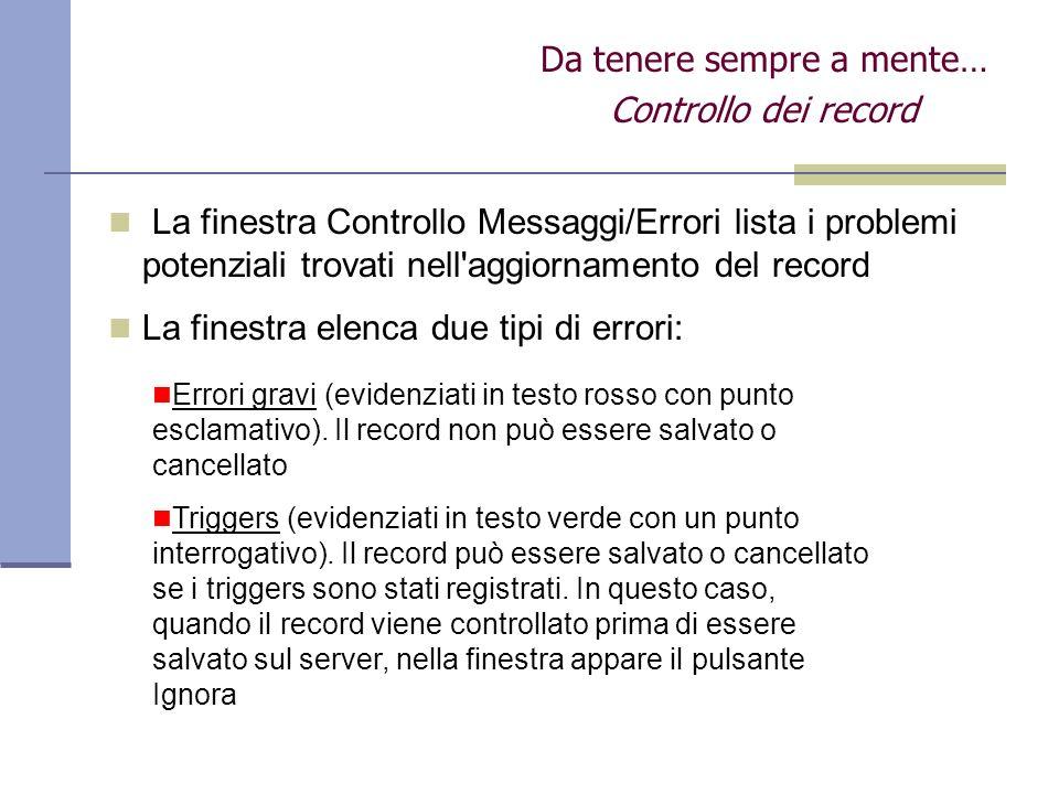 Da tenere sempre a mente… Controllo dei record La finestra Controllo Messaggi/Errori lista i problemi potenziali trovati nell'aggiornamento del record