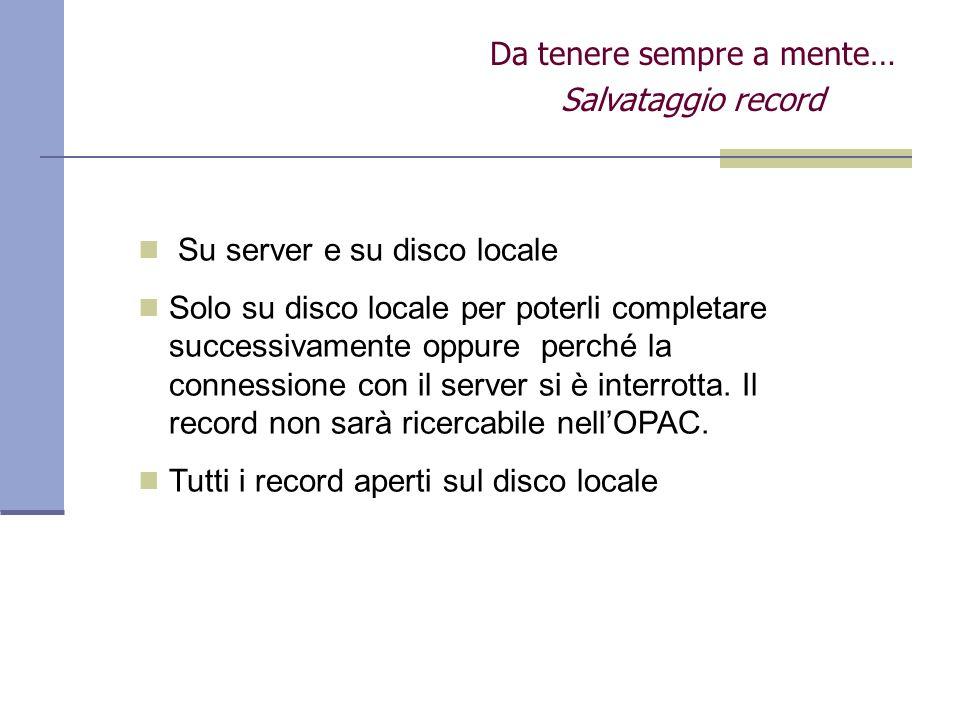 Da tenere sempre a mente… Salvataggio record Su server e su disco locale Solo su disco locale per poterli completare successivamente oppure perché la