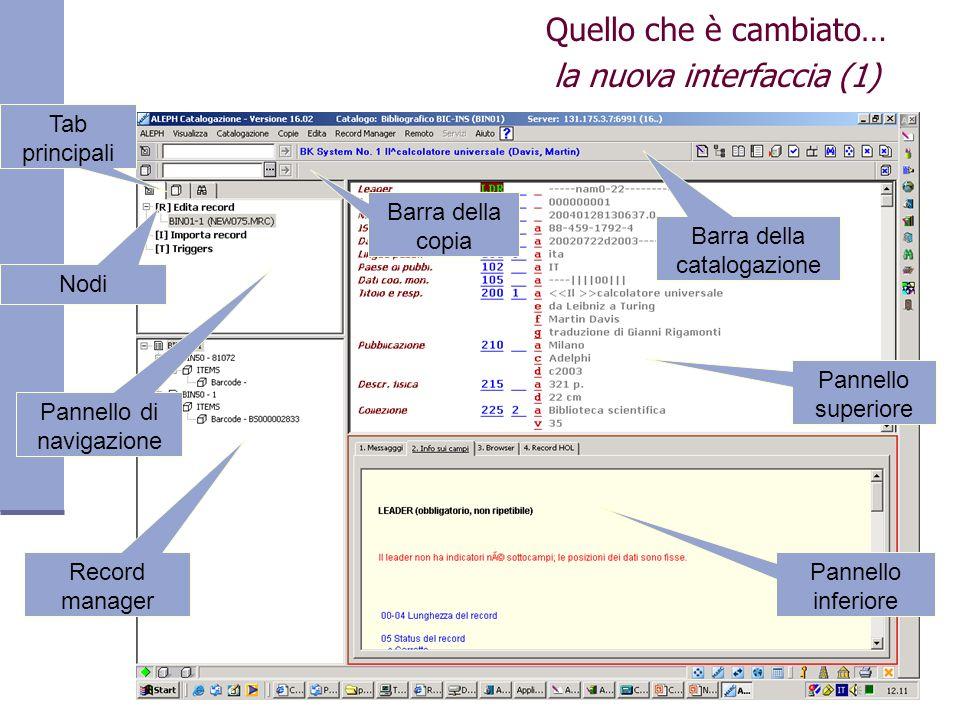 Quello che è cambiato… la nuova interfaccia (1) Barra della copia Barra della catalogazione Tab principali Pannello di navigazione Record manager Pannello inferiore Pannello superiore Nodi